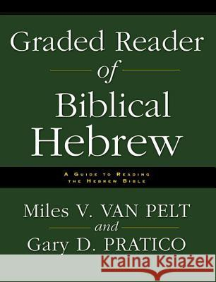 Graded Reader of Biblical Hebrew: A Guide to Reading the Hebrew Bible Miles V. Va Gary D. Pratico 9780310251576