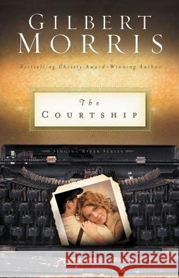 The Courtship Gilbert Morris 9780310252351