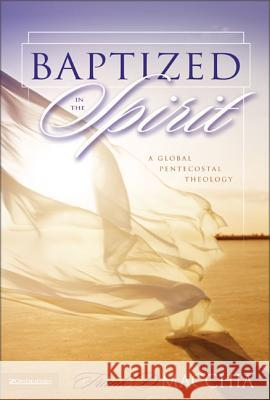 Baptized in the Spirit: A Global Pentecostal Theology Frank D. Macchia 9780310252368