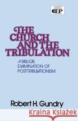 Church and the Tribulation : A Biblical Examination of Posttribulationism Robert Horton Gundry 9780310254010