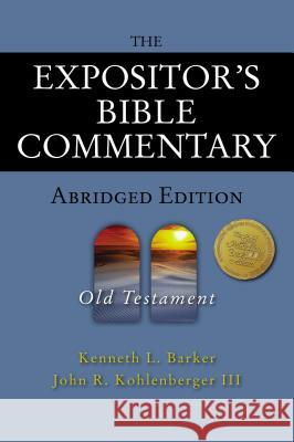 The Expositor's Bible Commentary - Abridged Edition: Old Testament Kenneth L. Barker John R. Kohlenberge Richard Polcyn 9780310254966