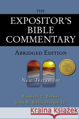The Expositor's Bible Commentary - Abridged Edition: New Testament Kenneth L. Barker John R. Kohlenberge 9780310254973