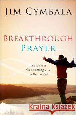 Breakthrough Prayer: The Secret of Receiving What You Need from God Jim Cymbala 9780310255185