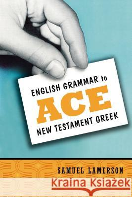 English Grammar to Ace New Testament Greek Samuel Lamerson 9780310255345