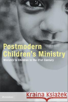 Postmodern Children's Ministry: Ministry to Children in the 21st Century Church Ivy Beckwith Renee N. Altson Spencer Burke 9780310257547