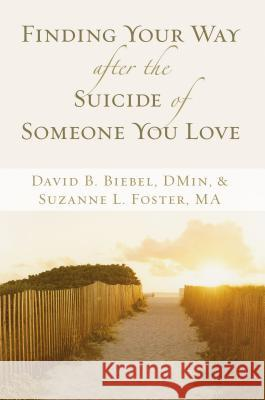 Finding Your Way After the Suicide of Someone You Love David B. Biebel Sue Foster 9780310257578