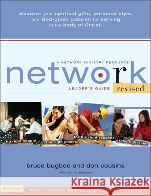 Network Leader's Guide: The Right People, in the Right Places, for the Right Reasons, at the Right Time Bruce L. Bugbee Don Cousins Bill Hybels 9780310257943