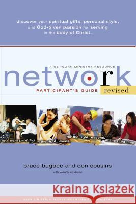 Network Participant's Guide: The Right People, in the Right Places, for the Right Reasons, at the Right Time Bruce L. Bugbee Don Cousins Wendy Seidman 9780310257950