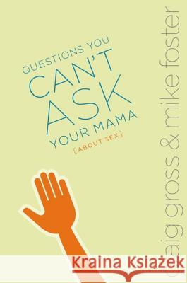 Questions You Can't Ask Your Mama about Sex Craig Gross Mike Foster 9780310258124
