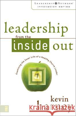 Leadership from the Inside Out: Examining the Inner Life of a Healthy Church Leader Kevin Harney 9780310259435