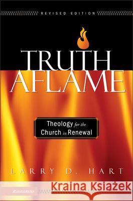 Truth Aflame : Theology for the Church in Renewal Larry Hart 9780310259893