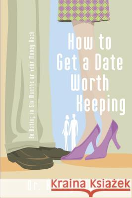 How to Get a Date Worth Keeping: Be Dating in Six Months or Your Money Back Henry Cloud 9780310262657