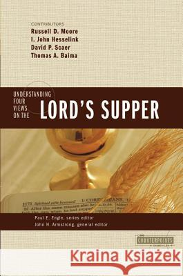 Understanding Four Views on the Lord's Supper Russell Moore Paul E. Engle Thomas Baima 9780310262688