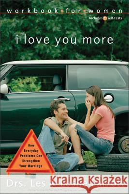 I Love You More Workbook for Women: Six Sessions on How Everyday Problems Can Strengthen Your Marriage Les, III Parrott Leslie Parrott 9780310262763