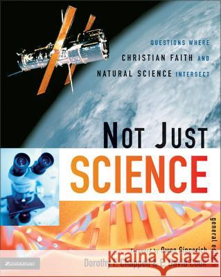 Not Just Science: Questions Where Christian Faith and Natural Science Intersect Dorothy F. Chappell E. David Cook 9780310263838