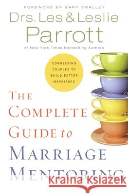 The Complete Guide to Marriage Mentoring : Connecting Couples to Build Better Marriages Les Parrott Leslie L. Parrott 9780310270461