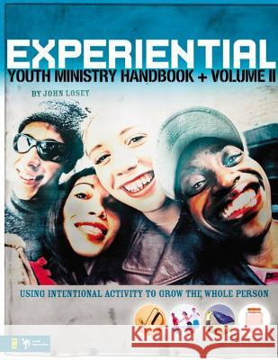 Experiential Youth Ministry Handbook, Volume 2: Using Intentional Activity to Grow the Whole Person John Losey 9780310270966