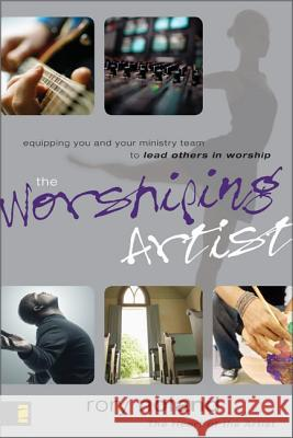 The Worshiping Artist: Equipping You and Your Ministry Team to Lead Others in Worship Rory Noland 9780310273349