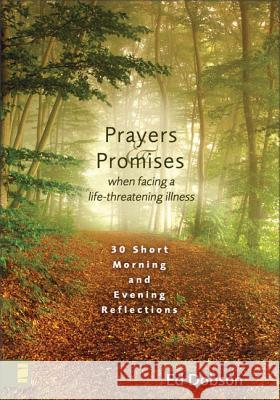 Prayers & Promises When Facing a Life-Threatening Illness: 30 Short Morning and Evening Reflections Ed Dobson 9780310274278
