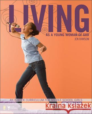 Living as a Young Woman of God: An 8-Week Curriculum for Middle School Girls, for Ages 11-14 Jen Rawson 9780310275480