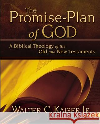 The Promise-Plan of God: A Biblical Theology of the Old and New Testaments Walter C., Jr. JR. JR. Kaiser 9780310275862