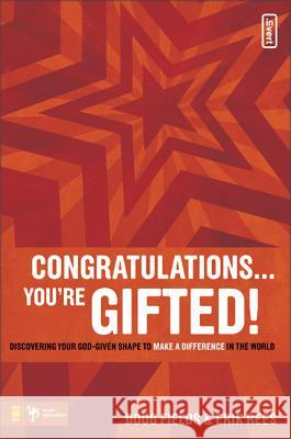 Congratulations ... You're Gifted!: Discovering Your God-Given Shape to Make a Difference in the World Doug Fields Erik Rees 9780310277255