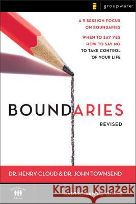 Boundaries Participant's Guide---Revised : When To Say Yes, How to Say No to Take Control of Your Life Henry Cloud John Townsend 9780310278085