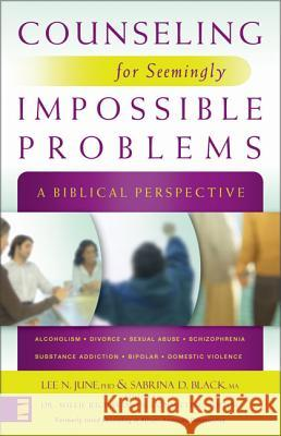 Counseling for Seemingly Impossible Problems : A Biblical Perspective Lee N. June Sabrina Black Willie Richardson 9780310278436