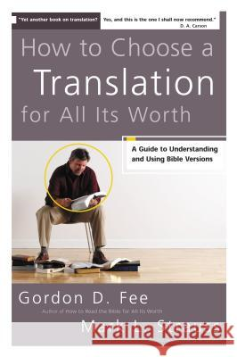 How to Choose a Translation for All Its Worth : A Guide to Understanding and Using Bible Versions Gordon D. Fee Mark L. Strauss 9780310278764