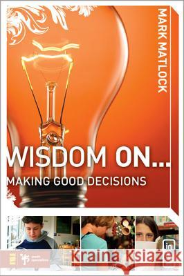 Wisdom on ... Making Good Decisions  9780310279266