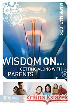 Wisdom On... Getting Along with Parents Mark Matlock 9780310279297