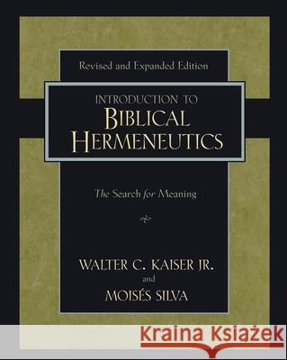 Introduction to Biblical Hermeneutics : The Search for Meaning Walter C., Jr. JR. JR. Kaiser Moises Silva 9780310279518
