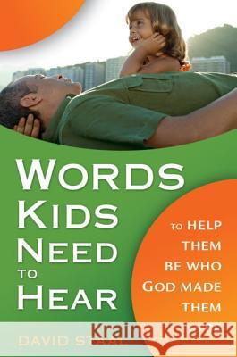 Words Kids Need to Hear: To Help Them Be Who God Made Them to Be David Staal 9780310280989