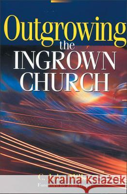 Outgrowing the Ingrown Church C. John, (Jack) Miller Zondervan Publishing 9780310284116
