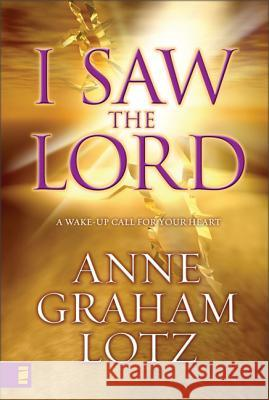 I Saw the Lord: A Wake-Up Call for Your Heart Anne Graham Lotz 9780310284703
