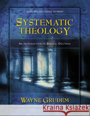 Systematic Theology: An Introduction to Biblical Doctrine Wayne A. Grudem 9780310286707