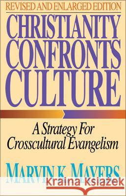Christianity Confronts Culture: A Strategy for Crosscultural Evangelism Marvin Keene Mayers 9780310289012