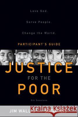 Justice for the Poor: Love God. Serve People. Change the World. Sojourners                               Jim Wallis 9780310327875