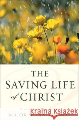 The Saving Life of Christ W. Ian Thomas 9780310332626