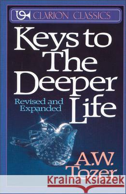 Keys to the Deeper Life A. W. Tozer 9780310333616