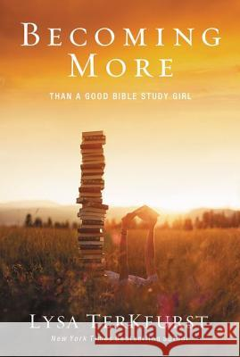 Becoming More Than a Good Bible Study Girl Lysa TerKeurst 9780310338802