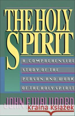 The Holy Spirit: A Comprehensive Study of the Person and Work of the Holy Spirit John F. Walvoord John F. Walvoord 9780310340614