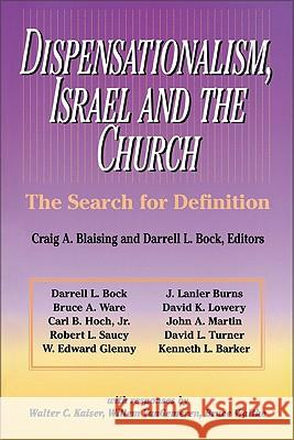 Dispensationalism, Israel and the Church: The Search for Definition Craig A. Blaising Robert L. Saucy John A. Martin 9780310346111