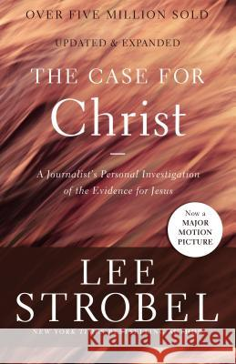 The Case for Christ: A Journalist's Personal Investigation of the Evidence for Jesus Lee Strobel 9780310350033