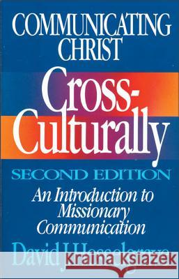 Communicating Christ Cross-Culturally, Second Edition: An Introduction to Missionary Communication David J. Hesselgrave 9780310368113