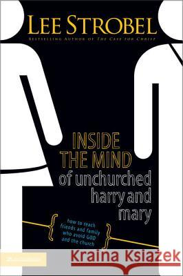 Inside the Mind of Unchurched Harry and Mary: How to Reach Friends and Family Who Avoid God and the Church Lee Strobel Bill Hybels 9780310375616