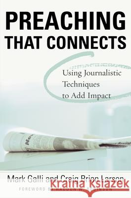 Preaching That Connects: Using Techniques of Journalists to Add Impact Mark Galli Brian Larson Craig Brian Larson 9780310386216