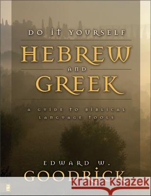 Do It Yourself Hebrew and Greek: A Guide to Biblical Language Tools Edward W. Goodrick 9780310417415