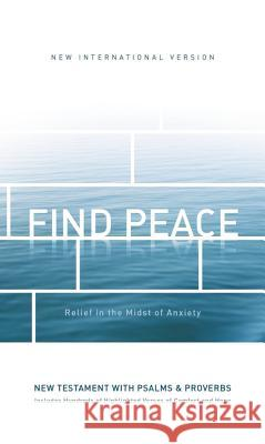 Niv, Find Peace New Testament with Psalms and Proverbs, Paperback: Relief in the Midst of Anxiety Zondervan 9780310452553
