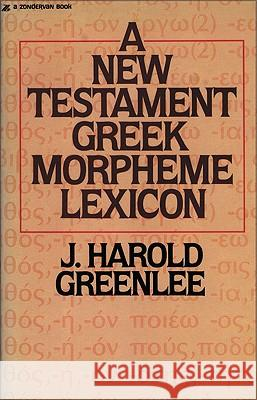 The New Testament Greek Morpheme Lexicon Jacob Harold Greenlee 9780310457916